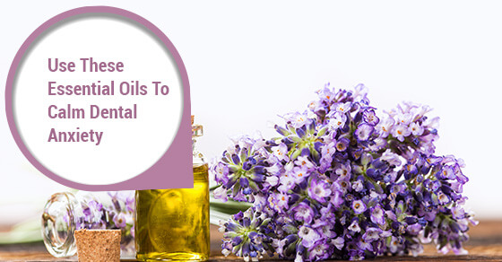 Use These Essential Oils To Calm Dental Anxiety