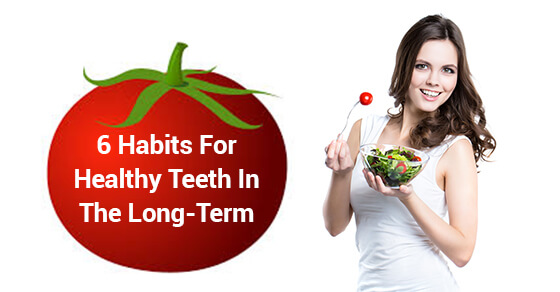 6 Habits For Healthy Teeth In The Long-Term
