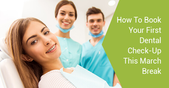 How To Book Your First Dental Check-Up This March Break